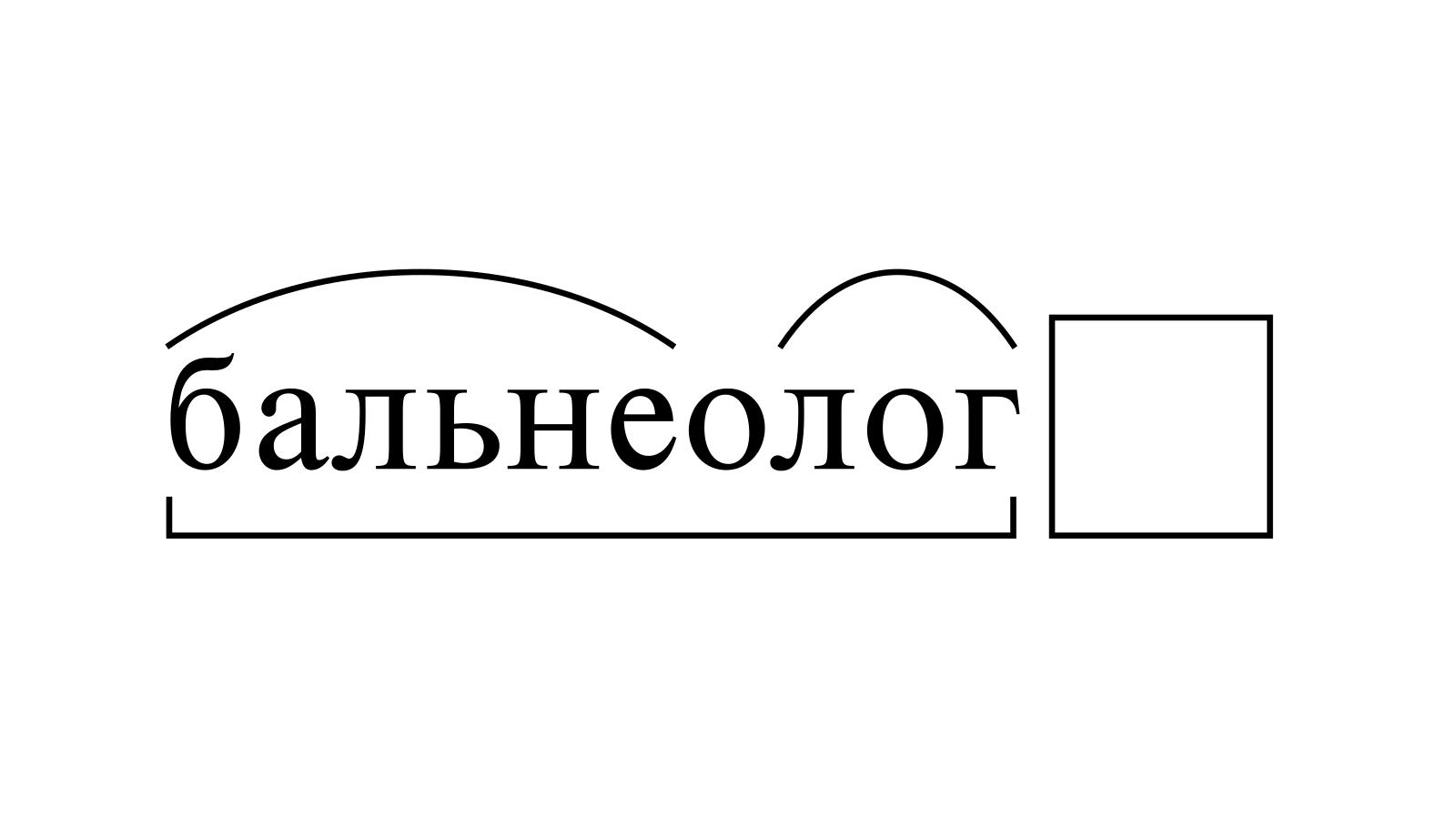 Разбор слова «бальнеолог» по составу